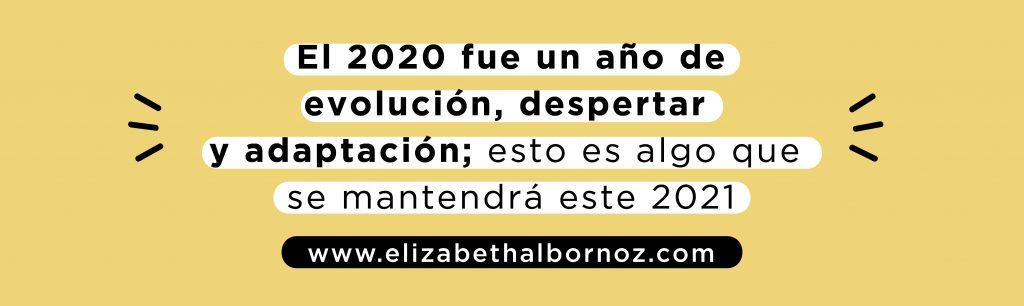 El 2020 fue un año de evolución, despertar y adaptación; esto es algo que se mantendrá este 2021